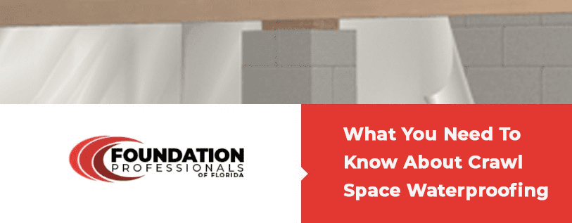 What You Need To Know About Crawl Space Waterproofing