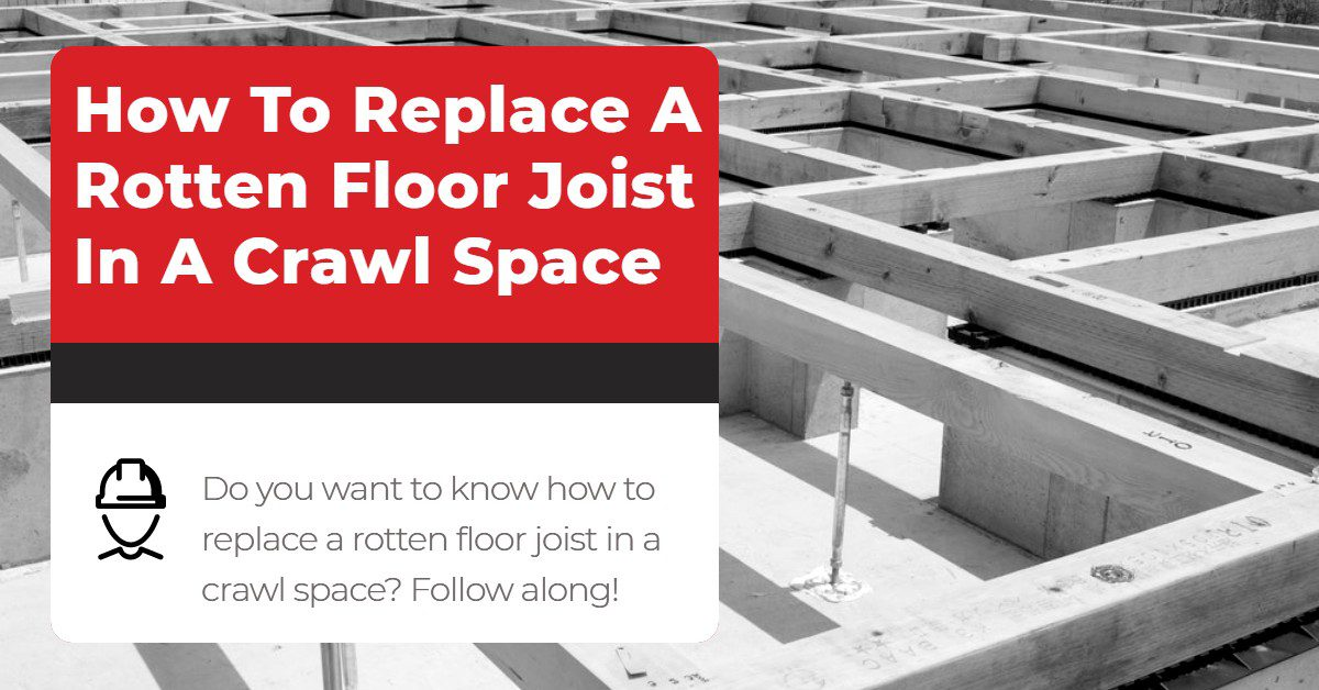How To Replace A Rotten Floor Joist In A Crawl Space (1)