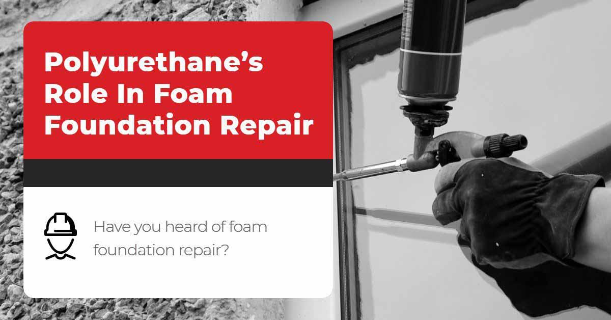 Polyurethane's Role In Foam Foundation Repair