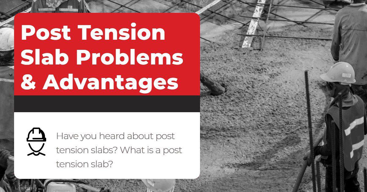 Post Tension Slab Problems & Advantages