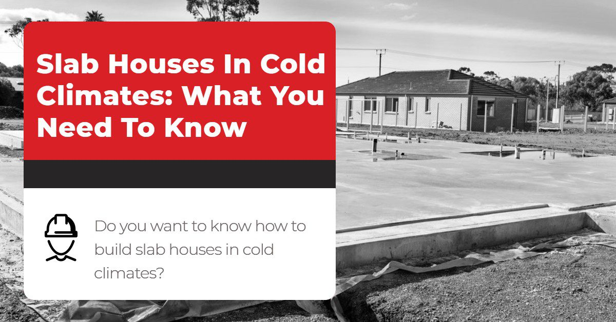 Slab Houses In Cold Climates_ What You Need To Know