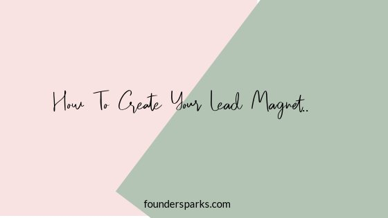 How To Create Your Lead Magnet .