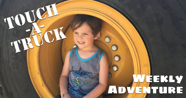 Weekly Adventure at Touch-a-Truck