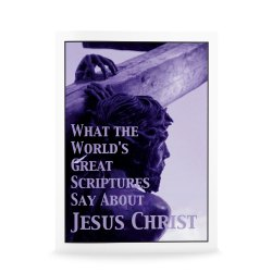 What the World's Scriptures Say About Jesus Christ