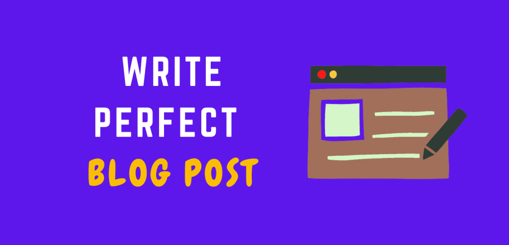 How to Write perfect blog posts