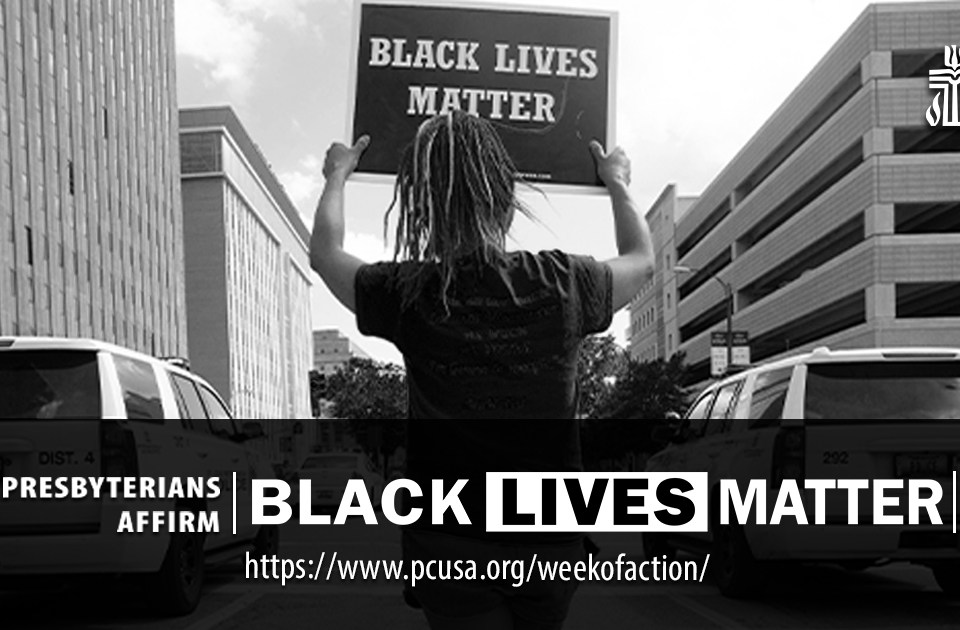 "a black and white photo of a woman from behind holding a sign over her head reading ""Black Lives Matter"", rainbow stripes down the sides of the photo, and a bar across the bottom reading ""Presbyterians affirm Black Lives Matter https://www.pcusa.org/weekofaction"", and the PCUSA logo in the top right"