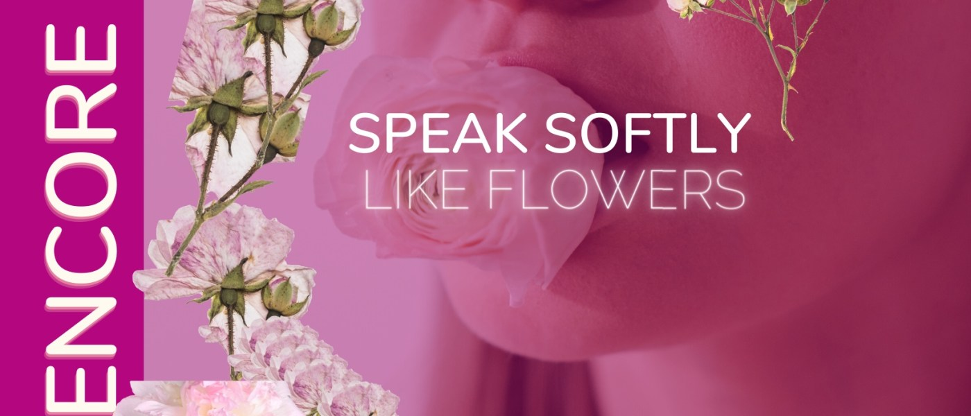 Speak Softly Like Flowers Encore Performance