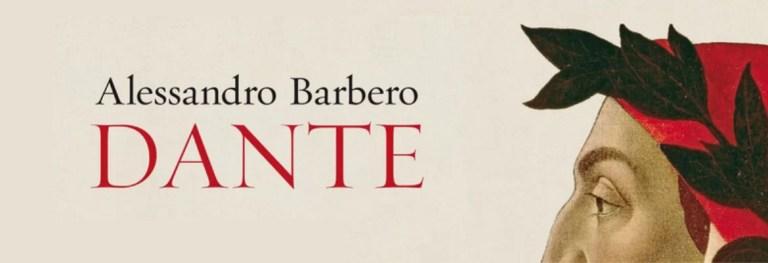 Dante raccontato da Alessandro Barbero: una riuscitissima biografia