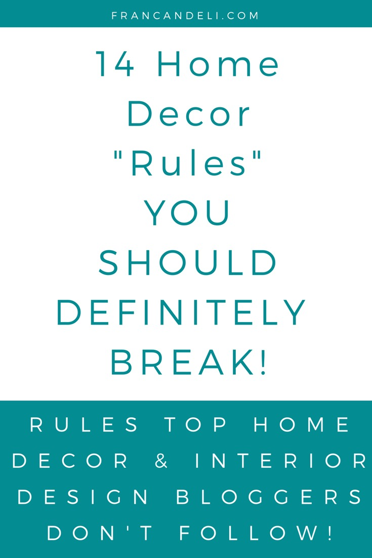 Rules to break follow the brief instead follow your for Home decorating guidelines