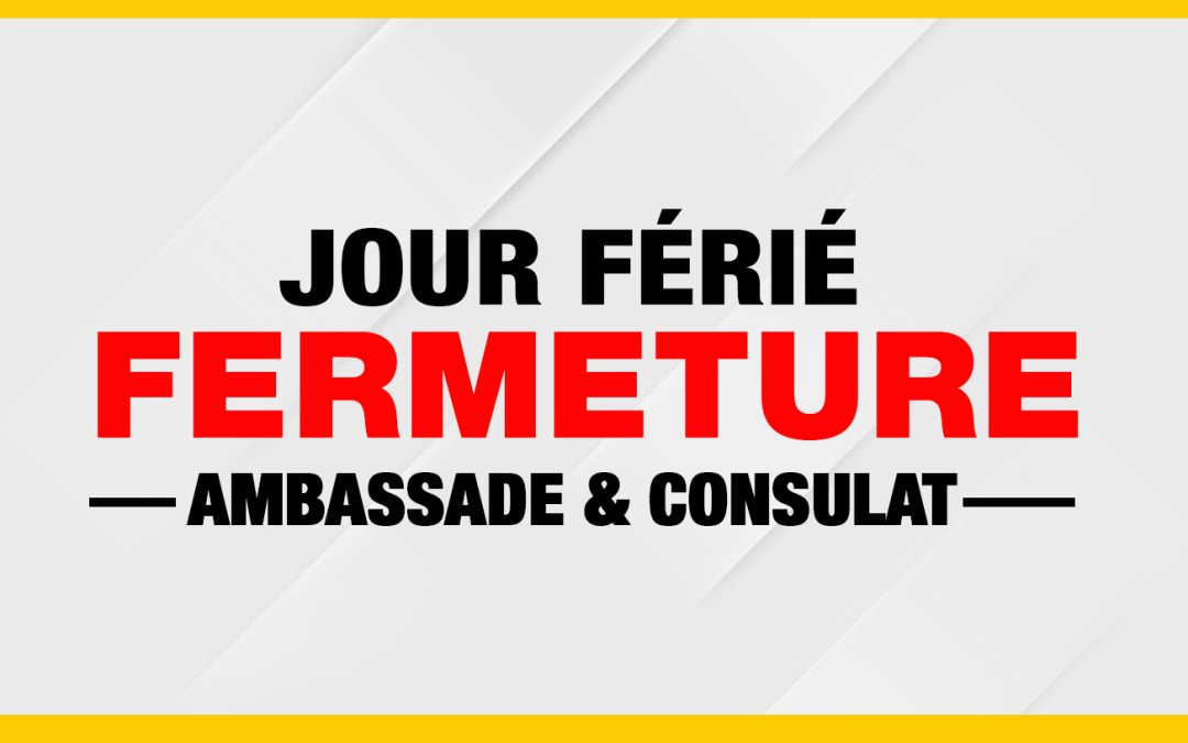 FERMETURE DE L'AMBASSADE ET DU CONSULAT LE MERCREDI 5 JUIN 2019