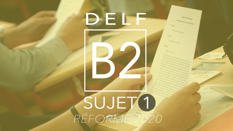 DELF B2 sujet 1