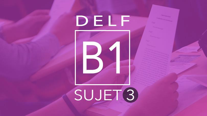 DELF B1 - sujet 3