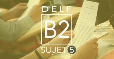 DELF B2 sujet 5