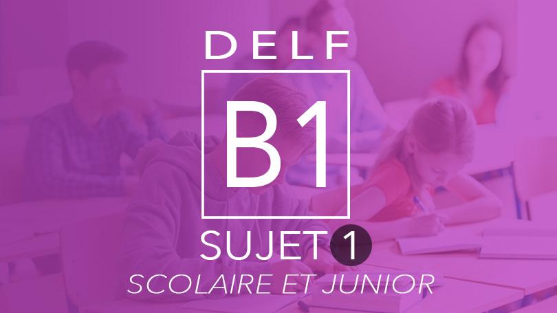 DELF B1 Scolaire & Junior - Sujet 1