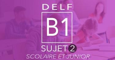 DELF B1 scolaire et junior sujet 2