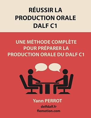 Réussir la production orale du DALF C1: Une méthode complète pour préparer la production orale du DALF C1