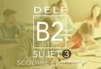 DELF B2 scolaire et junior sujet 3