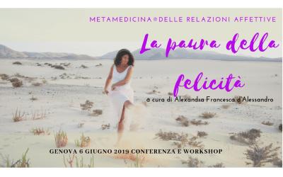 "Metamedicina® Genova ""La paura della felicità"" conferenza+workshop 6 giugno"