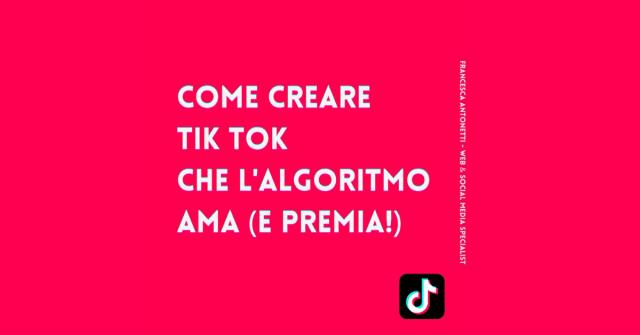 Come creare Tik Tok che l'algoritmo ama (e premia!) - Francesca Antonetti digital strategist