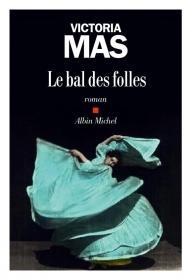 Couverture du livre Le bal des folles de Victoria Mas.
