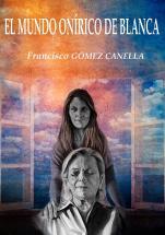 El-mundo-onírico-de-blanca-libro-francisco-gomez-canella-portada-80x114