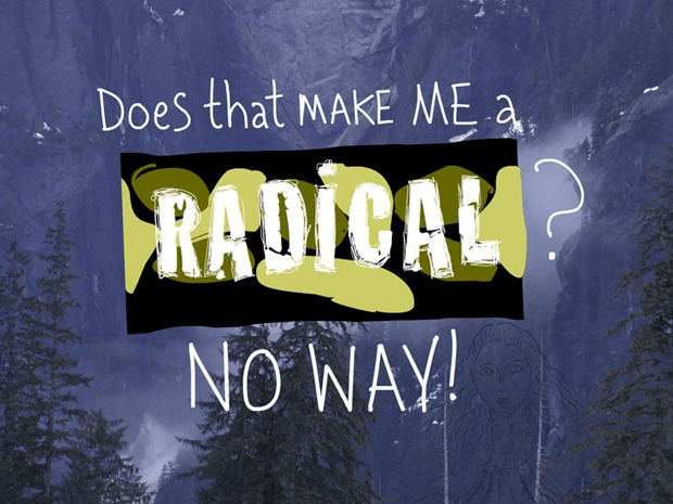 Does that make me a radical? No way, writing and type-illustration by Franke James, photo by Ian McAllister, Pacific Wild