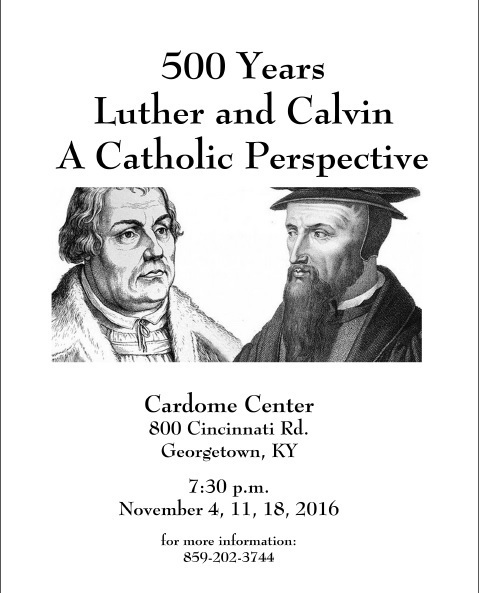 Luther and Calvin 500 Years-- A Catholic Perspective