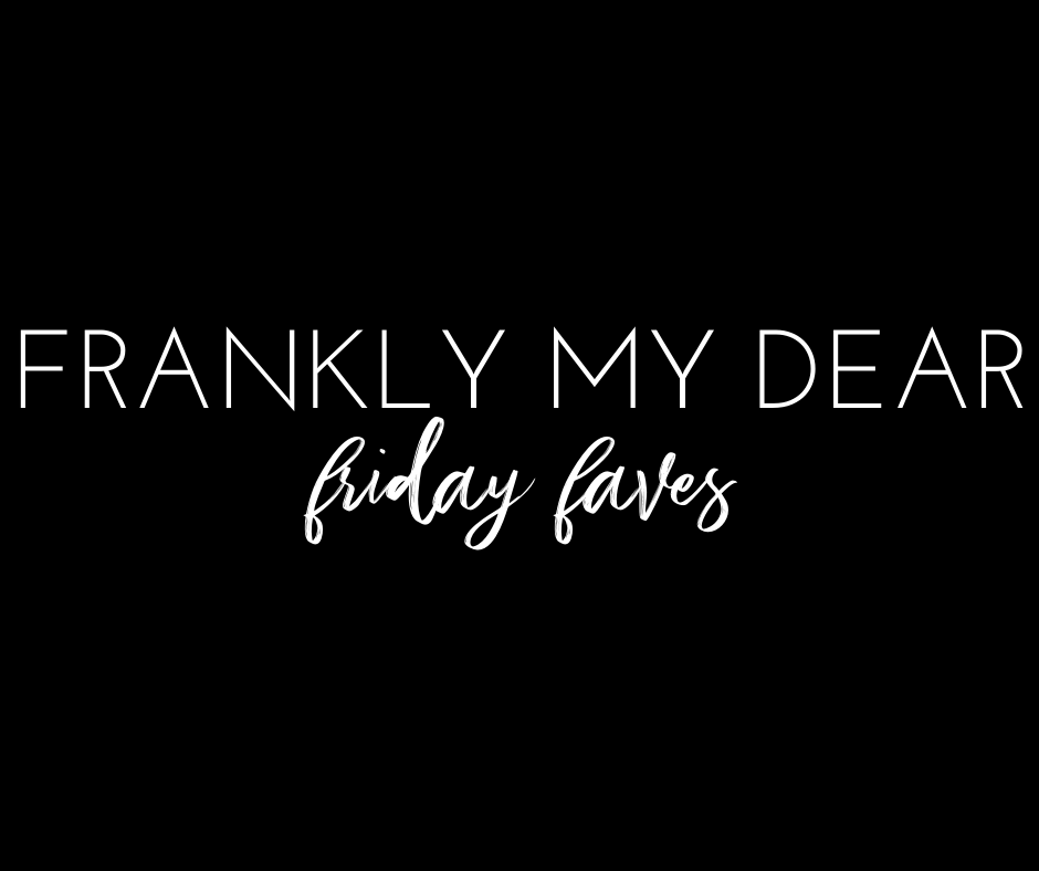 It's Been A While   |   FRIDAY FAVES