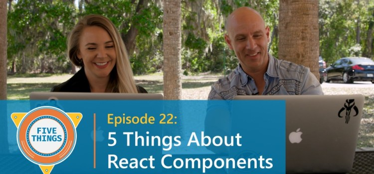Five Things About React Components