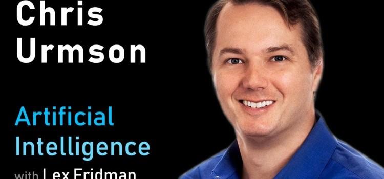 Chris Urmson on Self-Driving Cars at Aurora, Google, CMU, and DARP