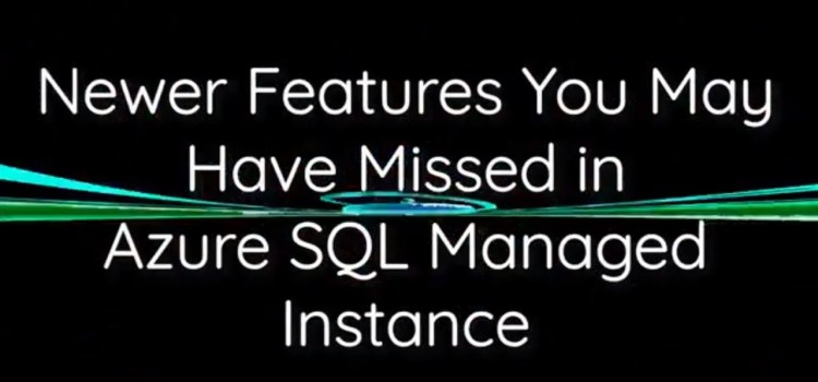 Newer Features in Azure SQL Managed Instance