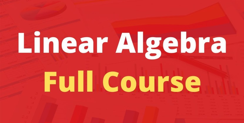 Linear Algebra Full Course for Beginners to Experts