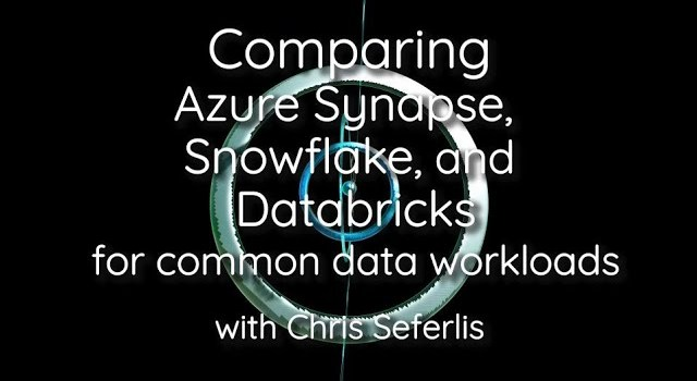 Comparing Azure Synapse, Snowflake and Databricks for Common Data Workloads