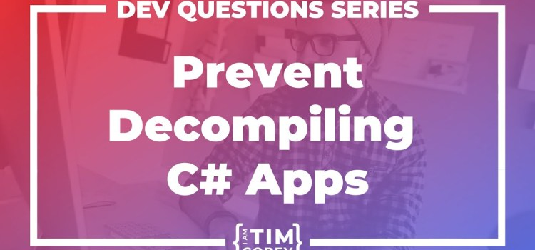 How do I Prevent Users from De-Compiling My C# Application?