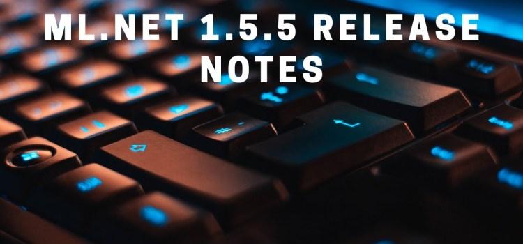 What's New in ML.NET 1.5.5