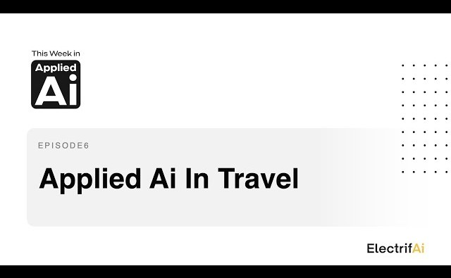 This Week in Applied Ai: It's Travel Time
