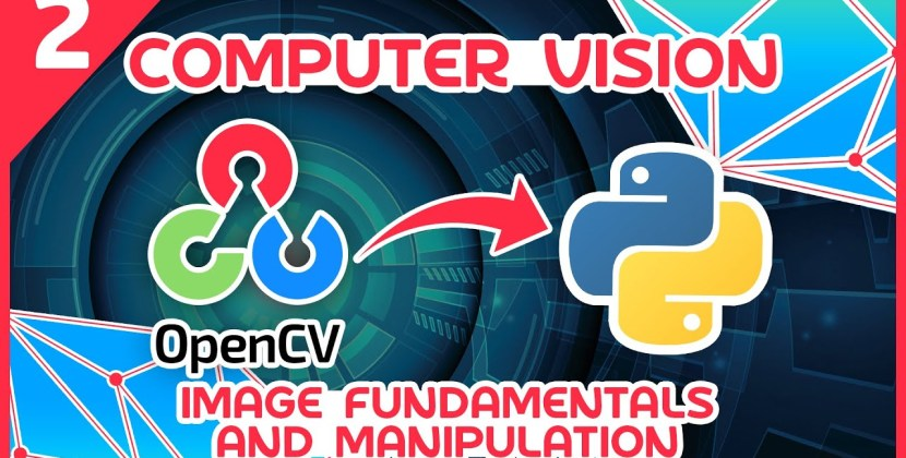 OpenCV Python Tutorial – Image Fundamentals and Manipulation