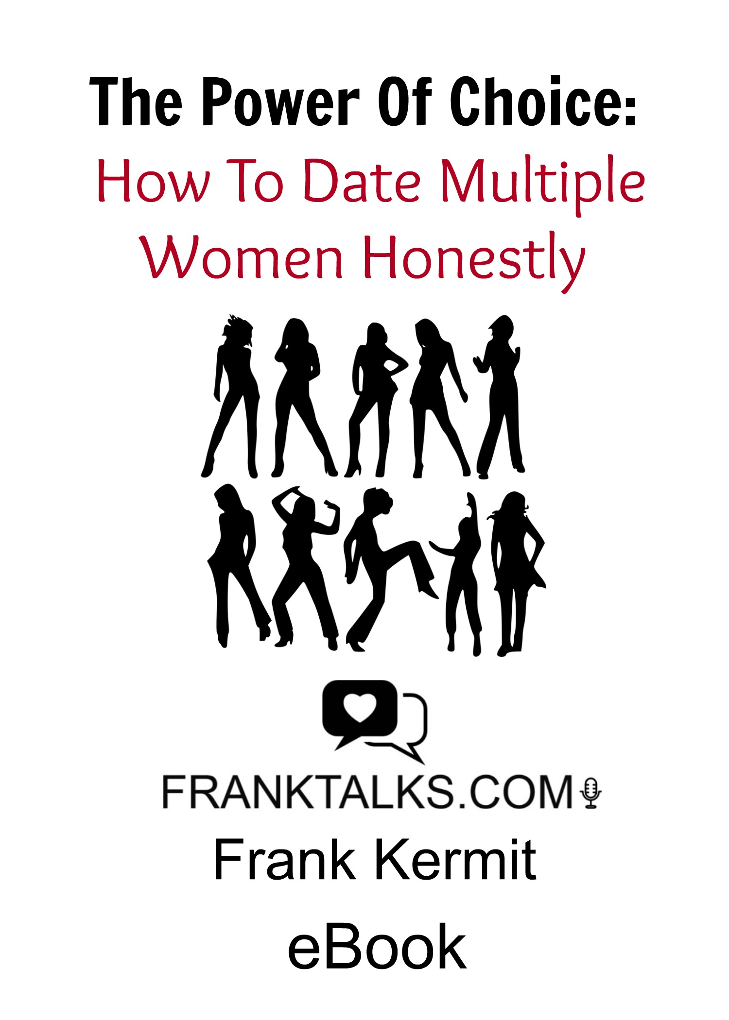 HOW TO DATE MULTIPLE WOMEN HONESTLY EBOOK by Frank Kermit