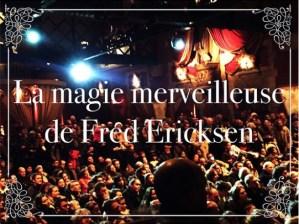 magie merveilleuse de Fred Ericksen au musée des arts forains