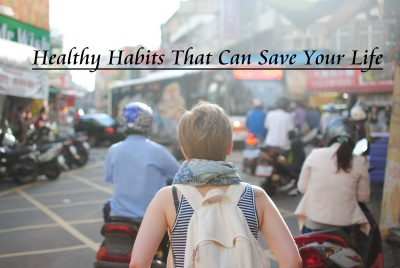 7 Healthy Habits That Can Save Your Life