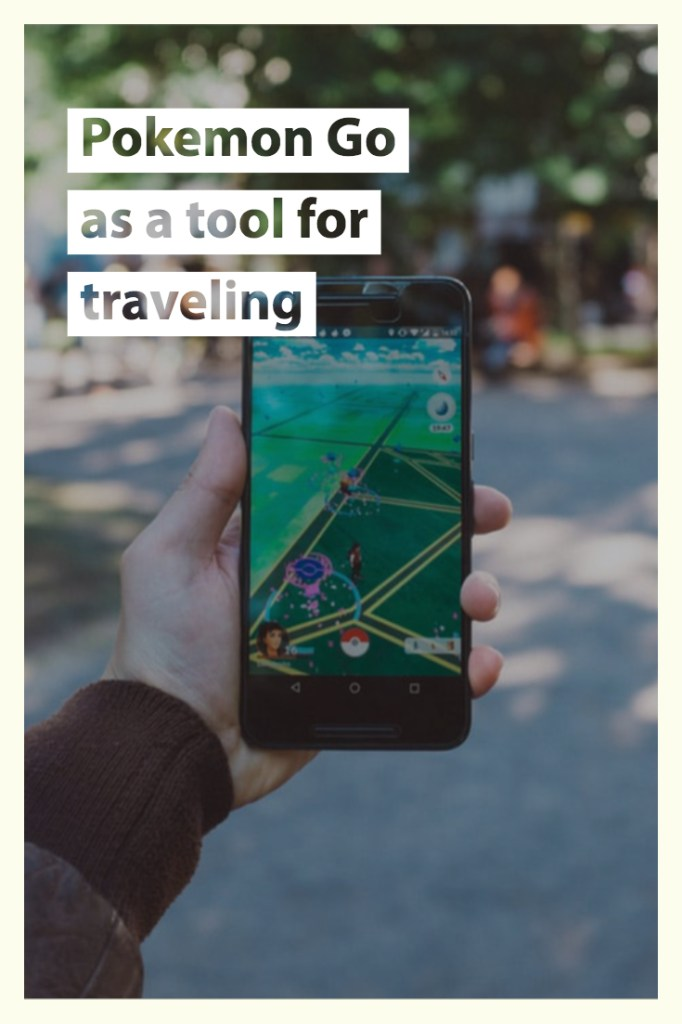 Pokemon Go as a tool for traveling