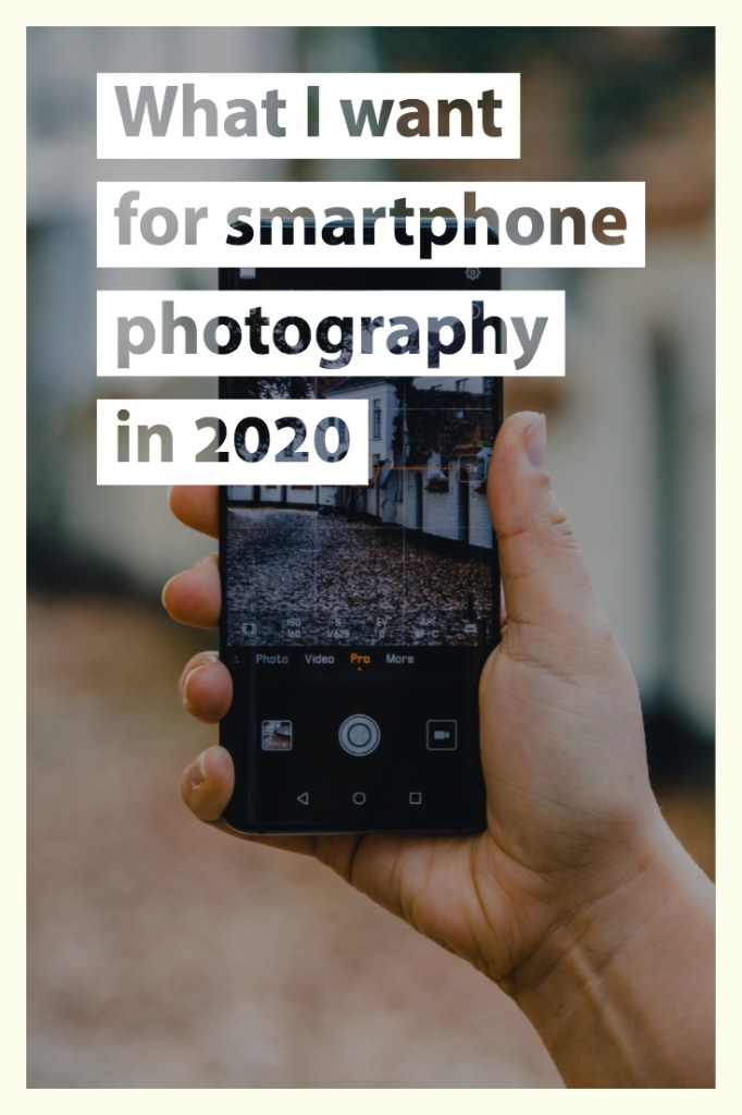 What I want for smartphone photography in 2020 pin