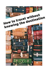 travel without knowing the destination