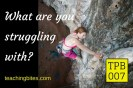 TPB 007- What are you struggling with-