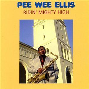 Pee Wee Ellis-Ridin Mighty High