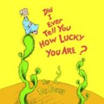 Dr Seuss Did I Ever Tell You How Lucky You Are
