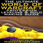 The Ultimate World of Warcraft Profession Leveling and Gold Making Guide
