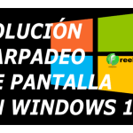 SOLUCIÓN AL PARPADEO DE PANTALLA WINDOWS 10
