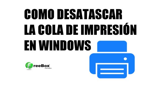 desatascar cola de impresión windows