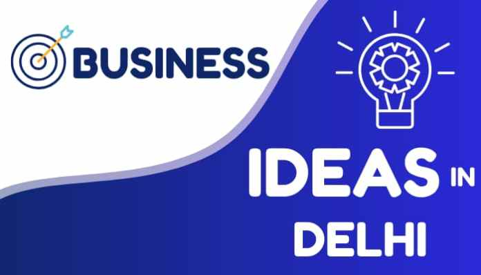 business ideas in delhi